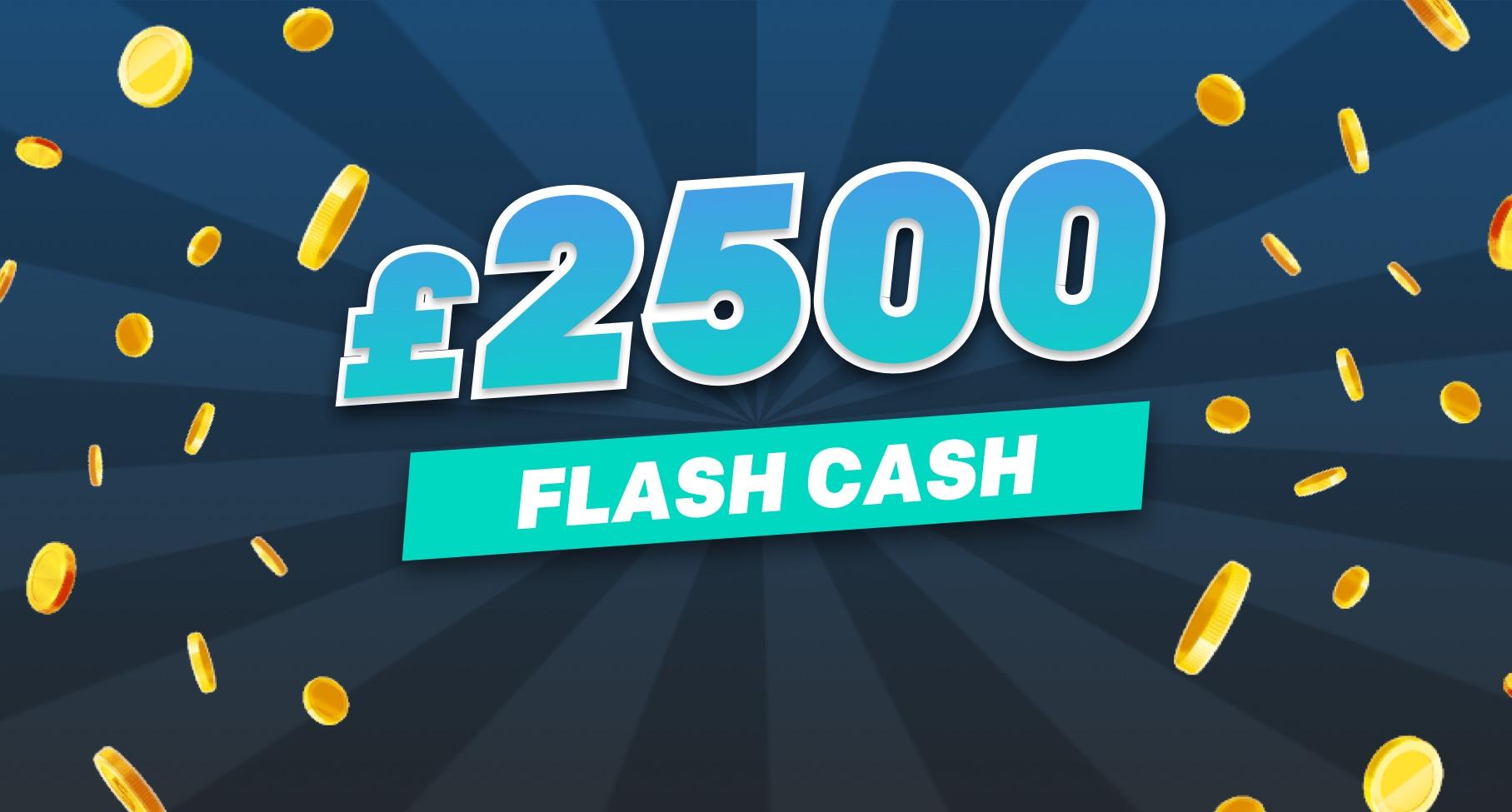 £2500 Flash Cash