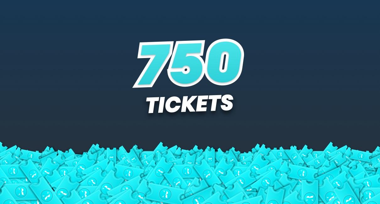750 Tickets