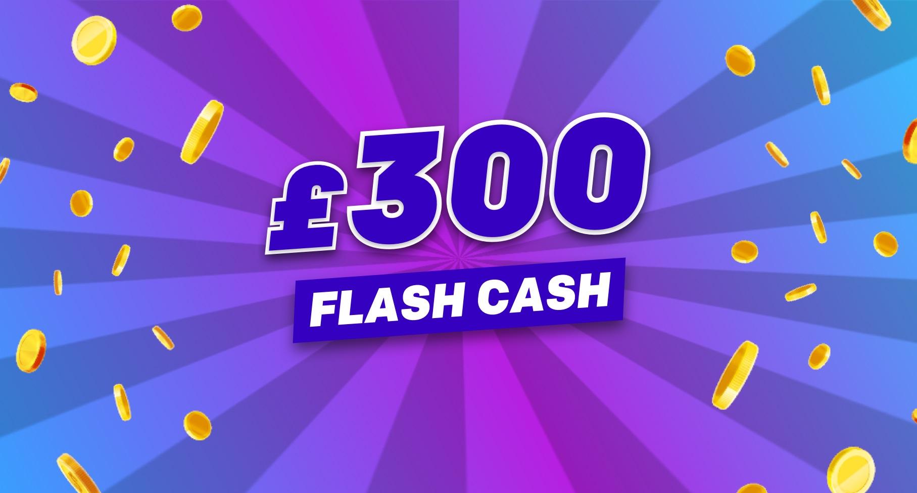 £300 Cash